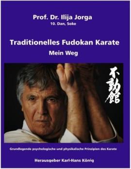 Traditionelles Fudokan Karate Mein Weg Prof. Dr. Ilija Jorga Karl-Hans König